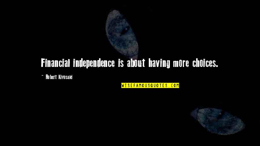 Best Financial Motivational Quotes By Robert Kiyosaki: Financial independence is about having more choices.