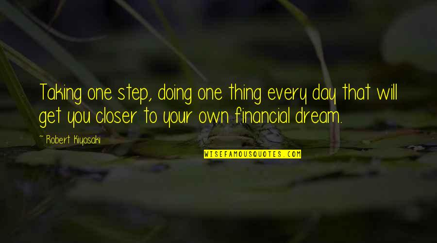 Best Financial Motivational Quotes By Robert Kiyosaki: Taking one step, doing one thing every day