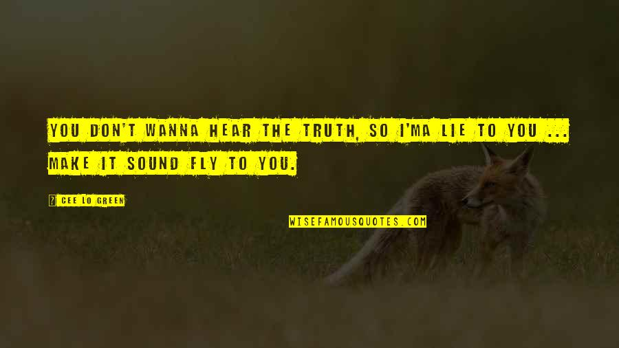 Best Font For Love Quotes By Cee Lo Green: You don't wanna hear the truth, so I'ma