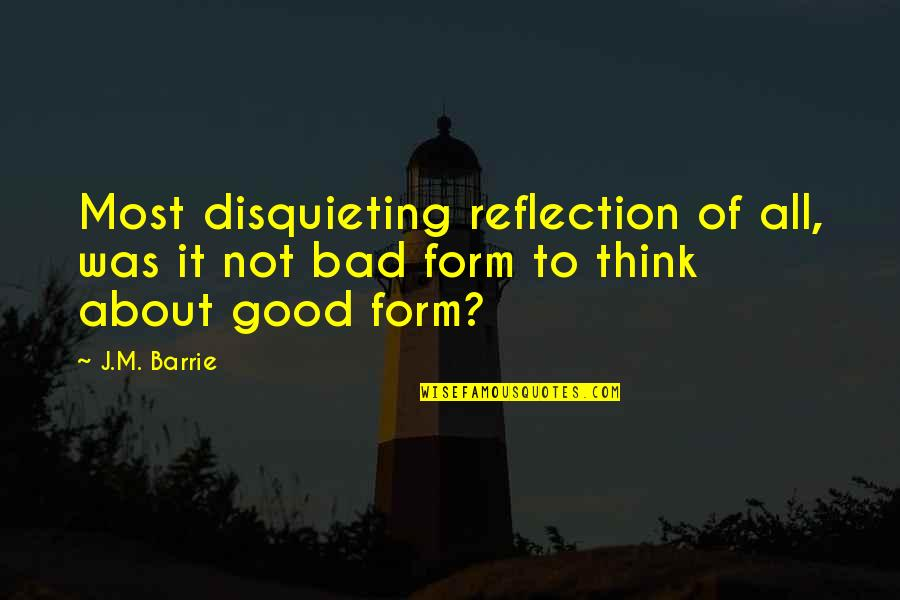 Best Font For Love Quotes By J.M. Barrie: Most disquieting reflection of all, was it not