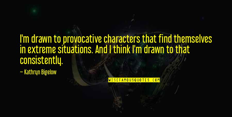 Best Font For Love Quotes By Kathryn Bigelow: I'm drawn to provocative characters that find themselves