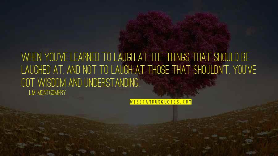 Best Font For Love Quotes By L.M. Montgomery: When you've learned to laugh at the things