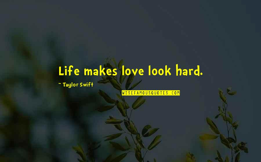 Best Font For Love Quotes By Taylor Swift: Life makes love look hard.