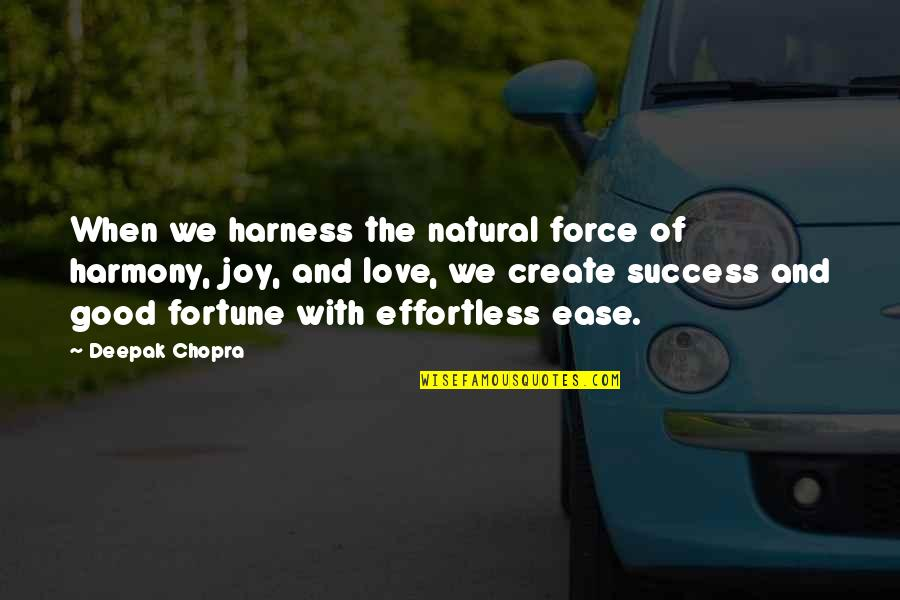 Best Fortune Quotes By Deepak Chopra: When we harness the natural force of harmony,