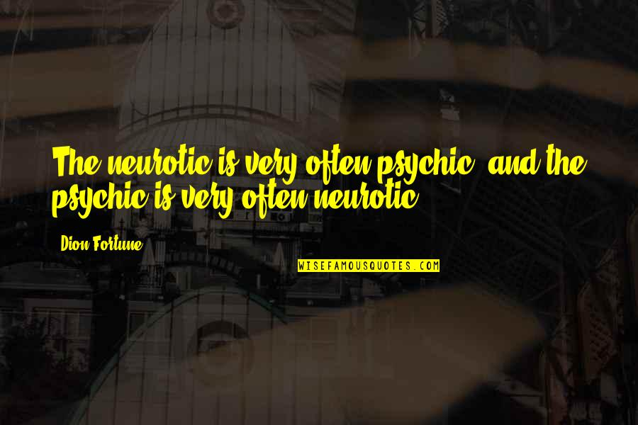Best Fortune Quotes By Dion Fortune: The neurotic is very often psychic, and the