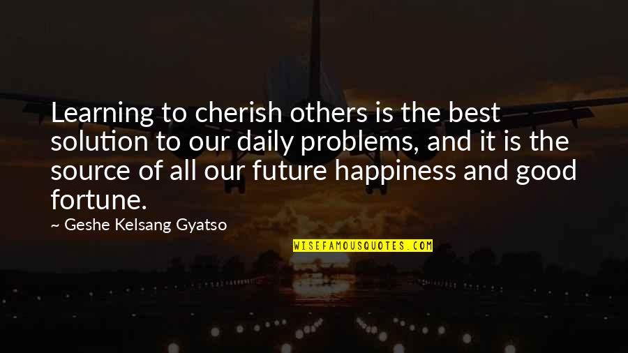 Best Fortune Quotes By Geshe Kelsang Gyatso: Learning to cherish others is the best solution