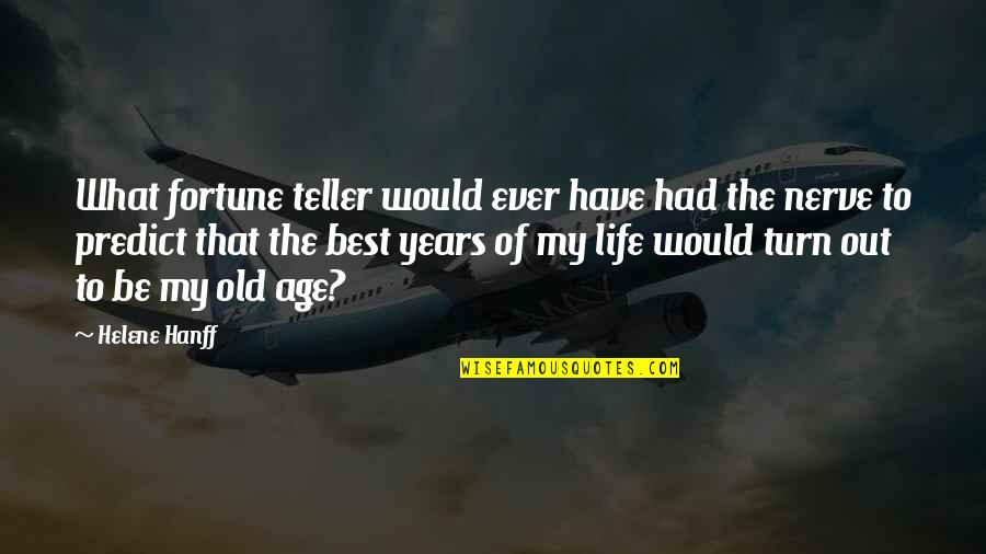 Best Fortune Quotes By Helene Hanff: What fortune teller would ever have had the