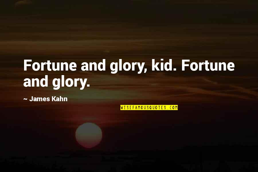 Best Fortune Quotes By James Kahn: Fortune and glory, kid. Fortune and glory.