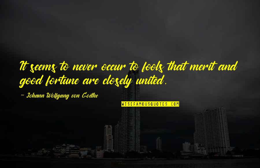 Best Fortune Quotes By Johann Wolfgang Von Goethe: It seems to never occur to fools that
