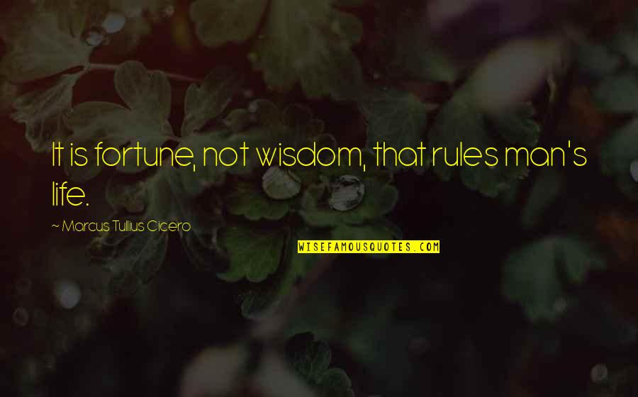 Best Fortune Quotes By Marcus Tullius Cicero: It is fortune, not wisdom, that rules man's