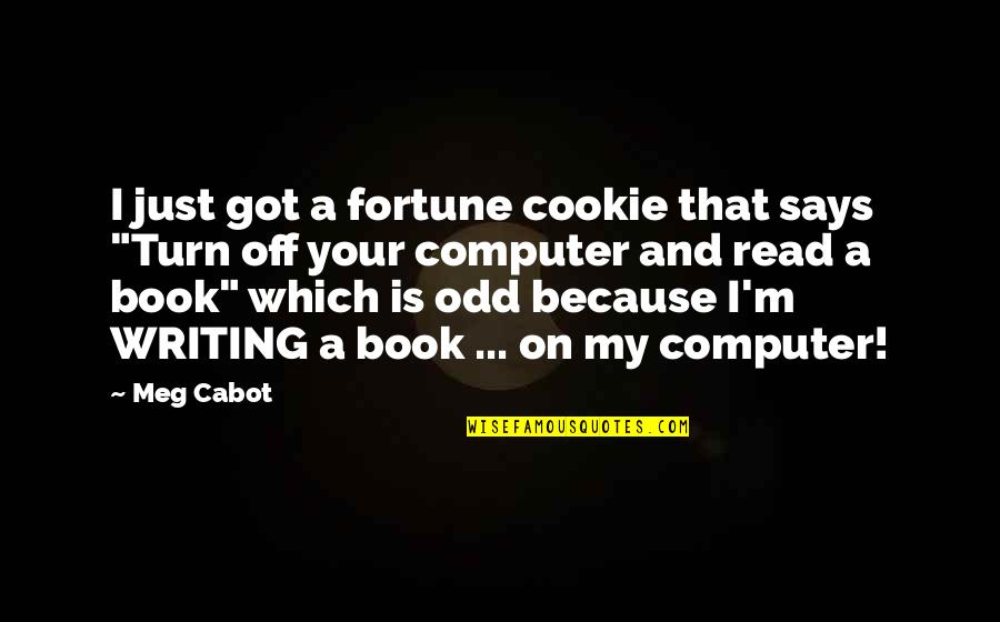 Best Fortune Quotes By Meg Cabot: I just got a fortune cookie that says