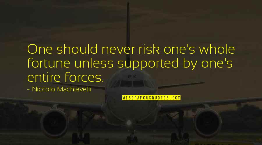 Best Fortune Quotes By Niccolo Machiavelli: One should never risk one's whole fortune unless