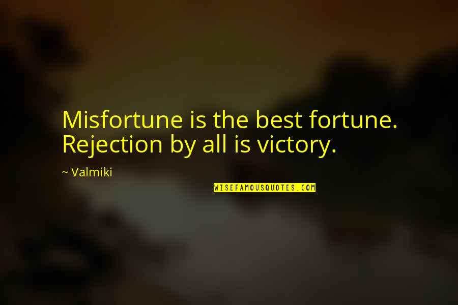 Best Fortune Quotes By Valmiki: Misfortune is the best fortune. Rejection by all