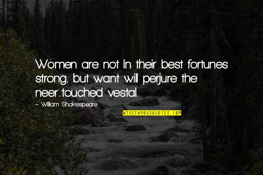 Best Fortune Quotes By William Shakespeare: Women are not In their best fortunes strong,