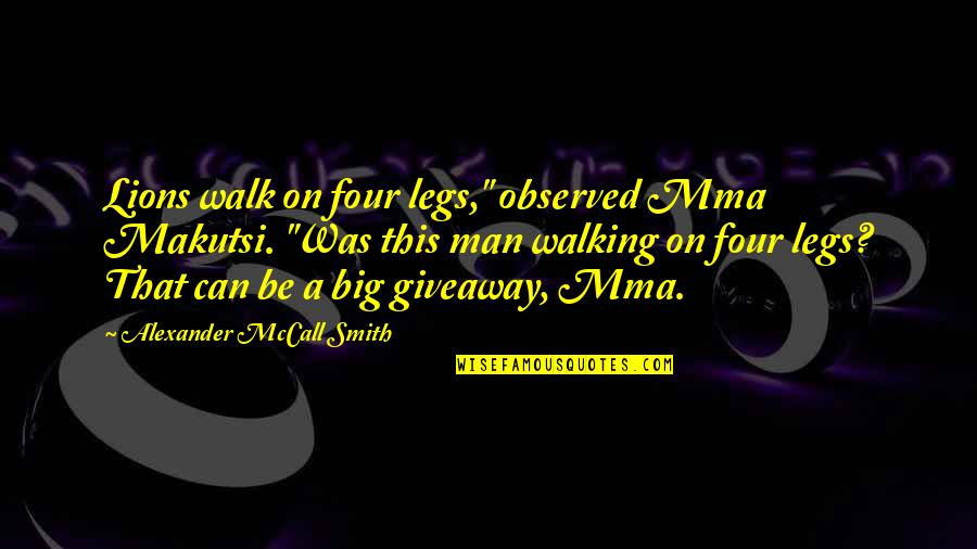 """Best Four Lions Quotes By Alexander McCall Smith: Lions walk on four legs,"""" observed Mma Makutsi."""