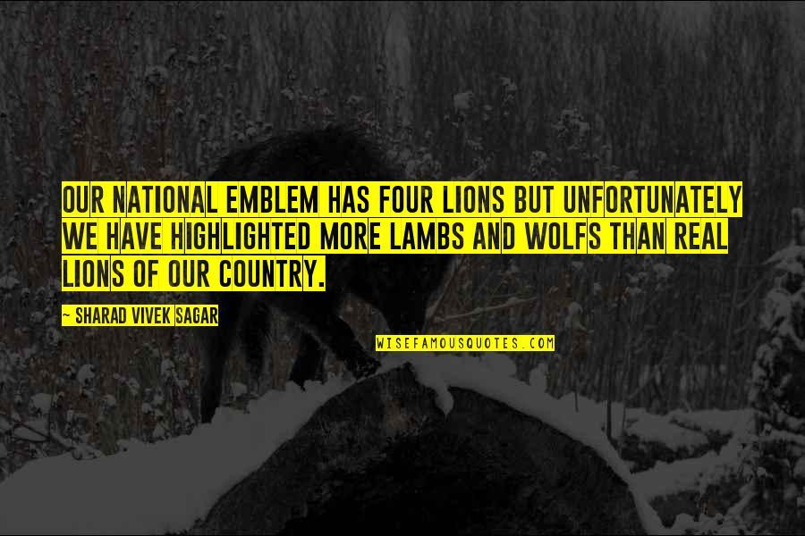 Best Four Lions Quotes By Sharad Vivek Sagar: Our national emblem has four lions but unfortunately