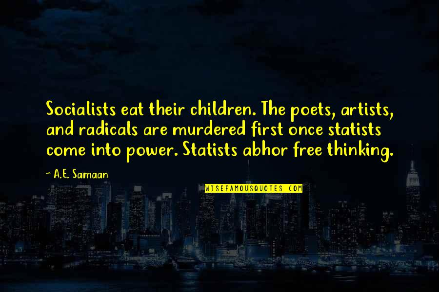 Best Free Thinking Quotes By A.E. Samaan: Socialists eat their children. The poets, artists, and