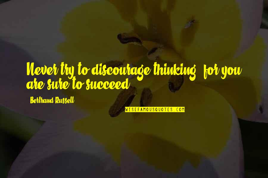 Best Free Thinking Quotes By Bertrand Russell: Never try to discourage thinking, for you are