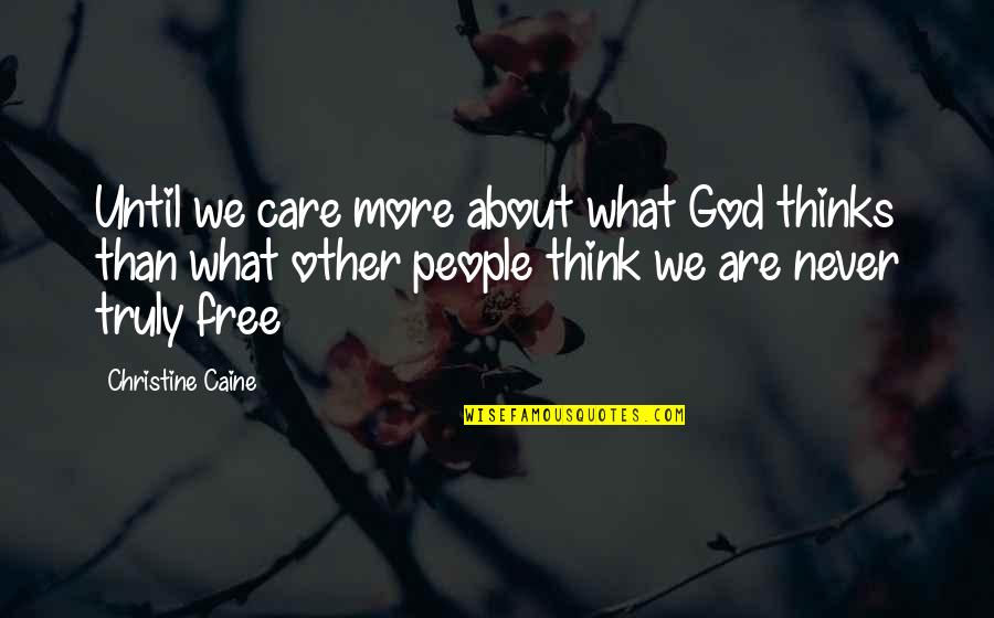 Best Free Thinking Quotes By Christine Caine: Until we care more about what God thinks