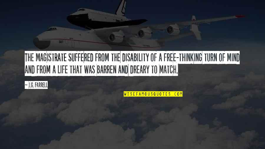 Best Free Thinking Quotes By J.G. Farrell: The Magistrate suffered from the disability of a