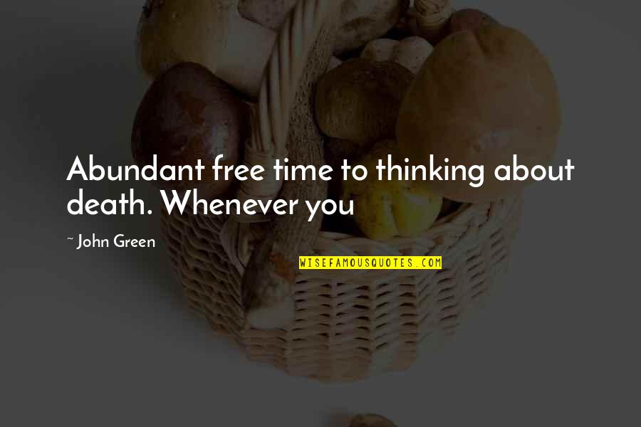 Best Free Thinking Quotes By John Green: Abundant free time to thinking about death. Whenever