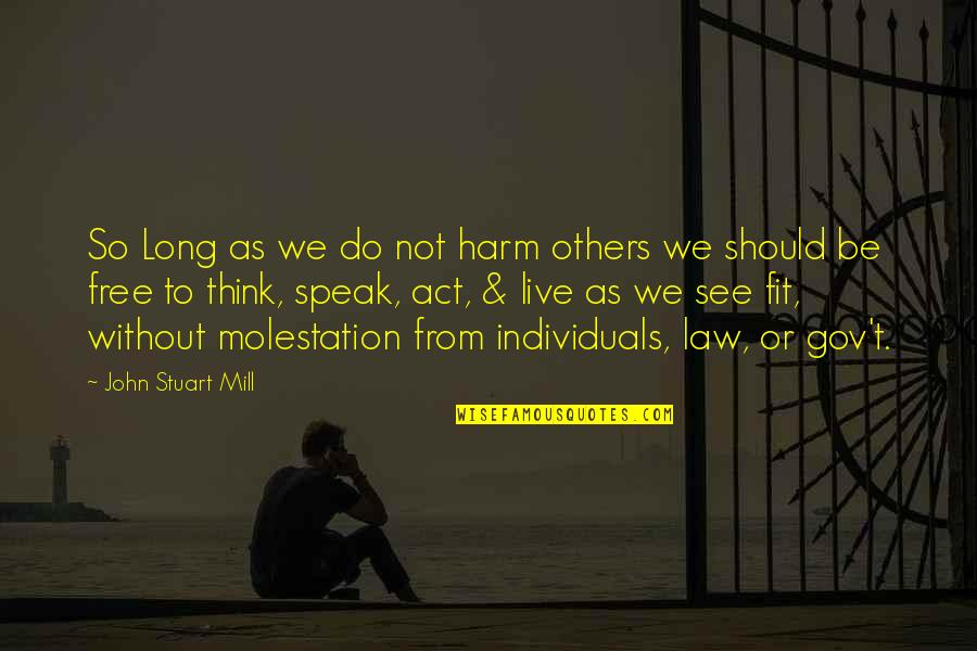 Best Free Thinking Quotes By John Stuart Mill: So Long as we do not harm others