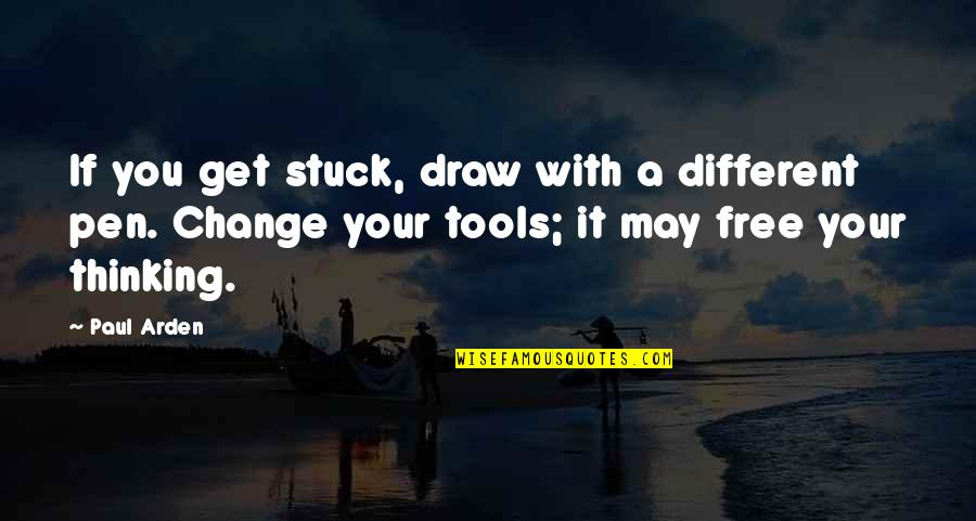 Best Free Thinking Quotes By Paul Arden: If you get stuck, draw with a different