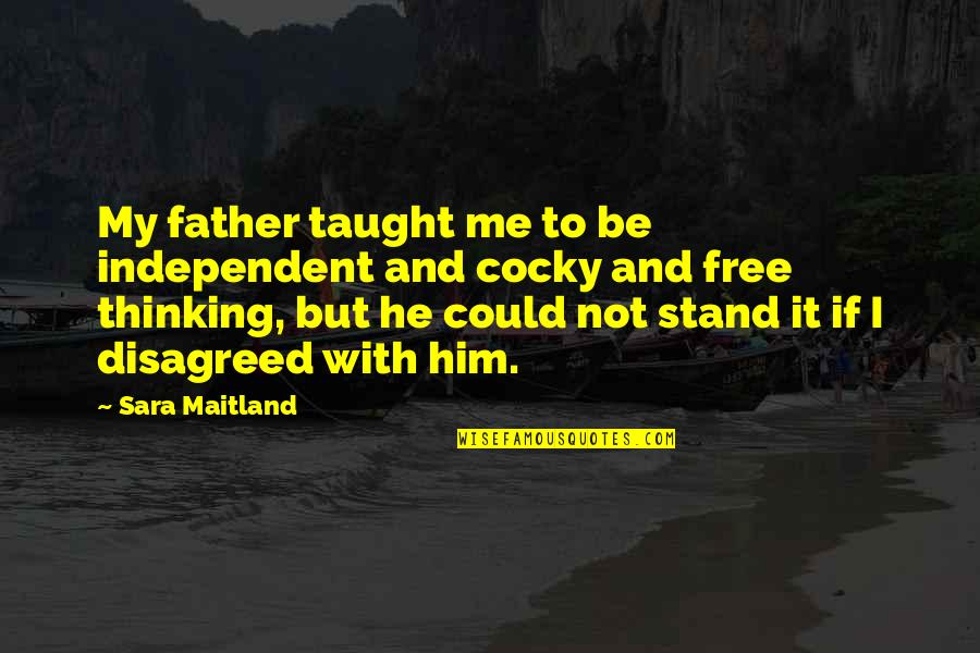 Best Free Thinking Quotes By Sara Maitland: My father taught me to be independent and
