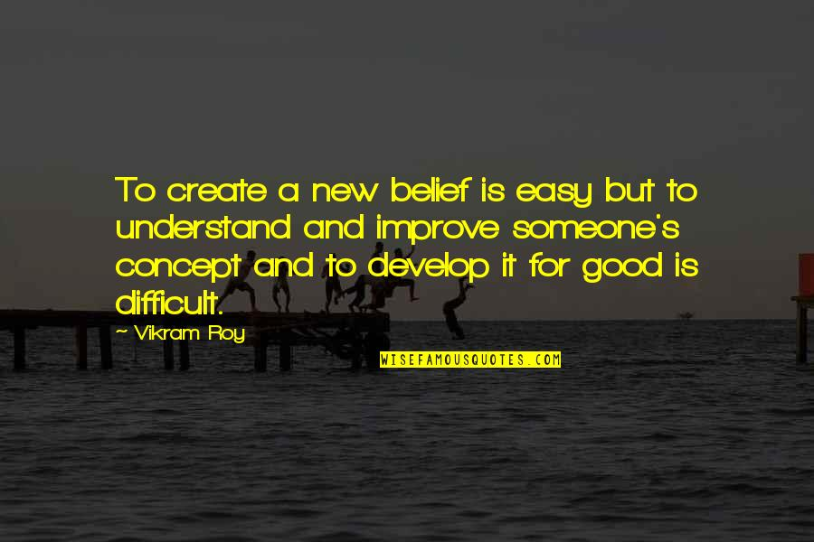 Best Free Thinking Quotes By Vikram Roy: To create a new belief is easy but