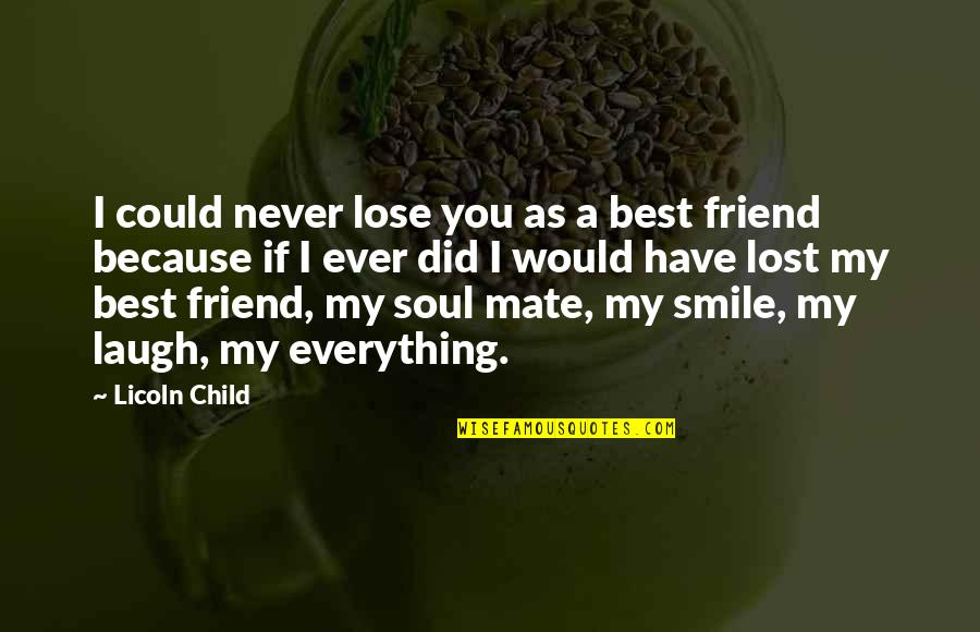 Best Friend And Laugh Quotes By Licoln Child: I could never lose you as a best