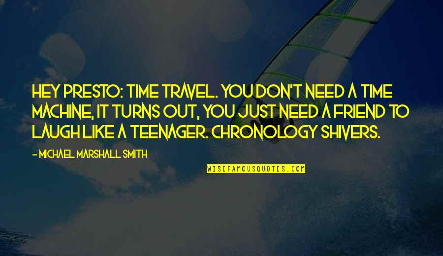 Best Friend And Laugh Quotes By Michael Marshall Smith: Hey presto: time travel. You don't need a