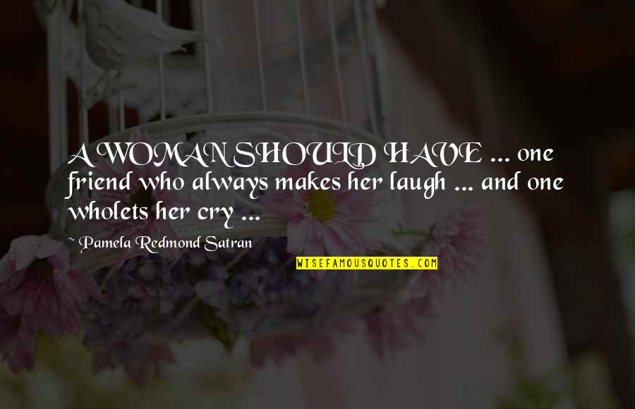 Best Friend And Laugh Quotes By Pamela Redmond Satran: A WOMAN SHOULD HAVE ... one friend who