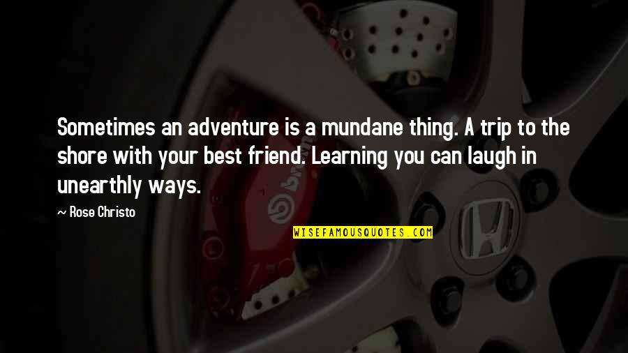 Best Friend And Laugh Quotes By Rose Christo: Sometimes an adventure is a mundane thing. A