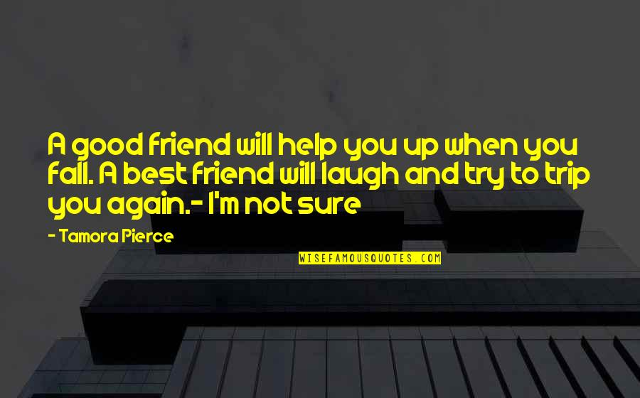 Best Friend And Laugh Quotes By Tamora Pierce: A good friend will help you up when
