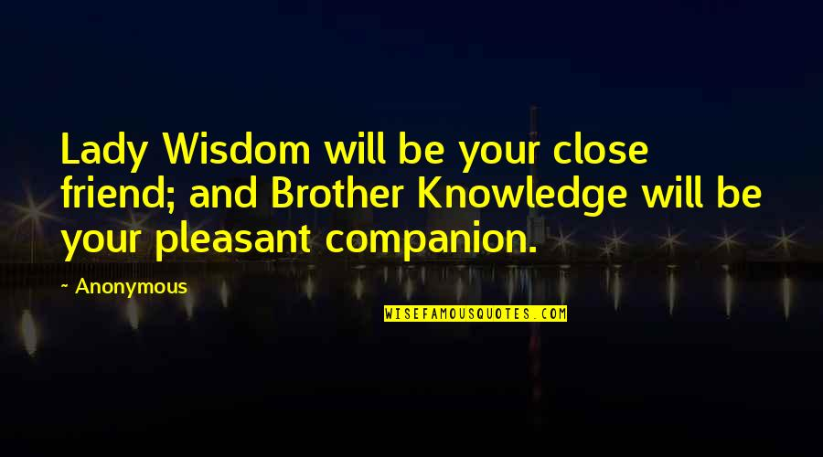 Best Friend Companion Quotes By Anonymous: Lady Wisdom will be your close friend; and