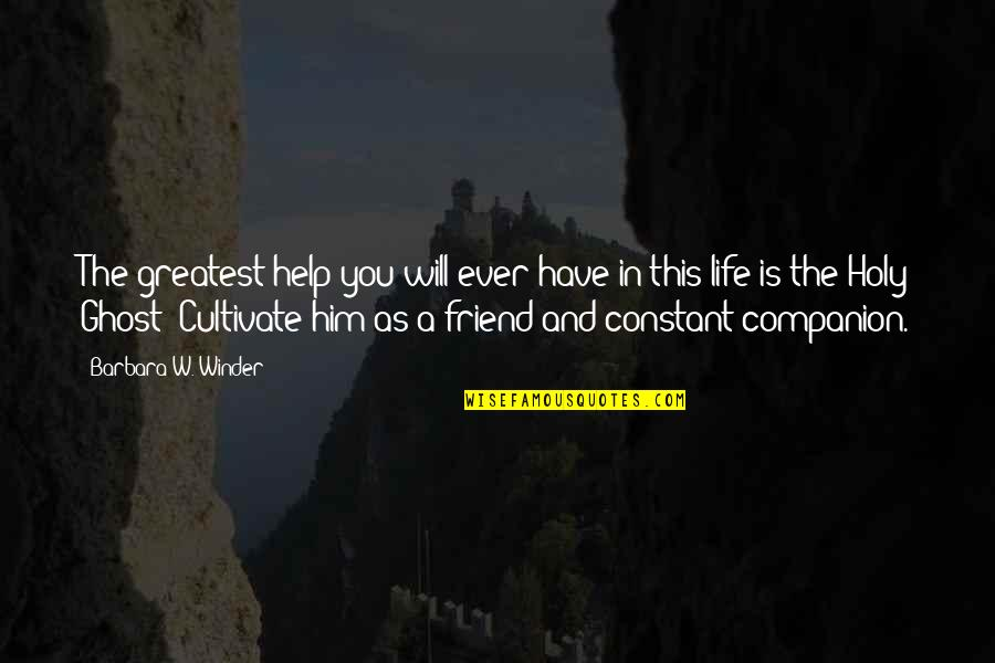 Best Friend Companion Quotes By Barbara W. Winder: The greatest help you will ever have in