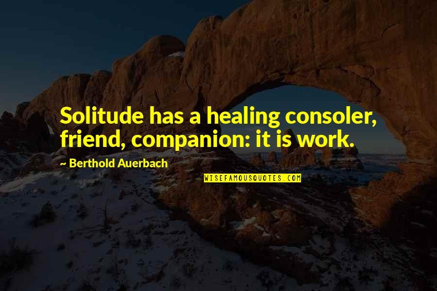 Best Friend Companion Quotes By Berthold Auerbach: Solitude has a healing consoler, friend, companion: it