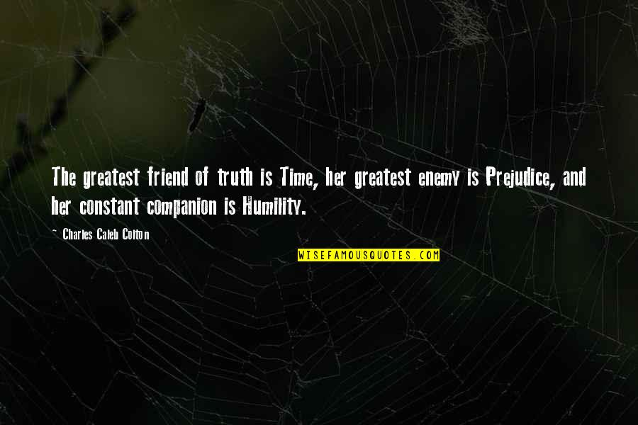 Best Friend Companion Quotes By Charles Caleb Colton: The greatest friend of truth is Time, her