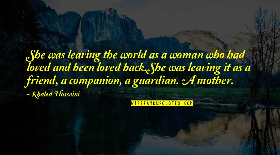 Best Friend Companion Quotes By Khaled Hosseini: She was leaving the world as a woman