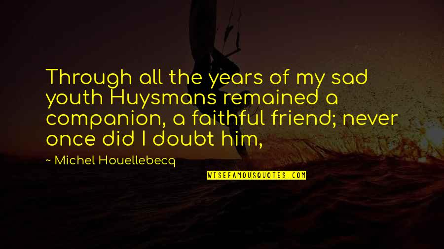 Best Friend Companion Quotes By Michel Houellebecq: Through all the years of my sad youth