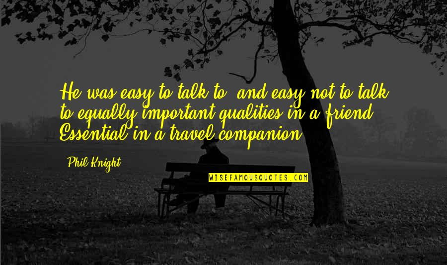 Best Friend Companion Quotes By Phil Knight: He was easy to talk to, and easy