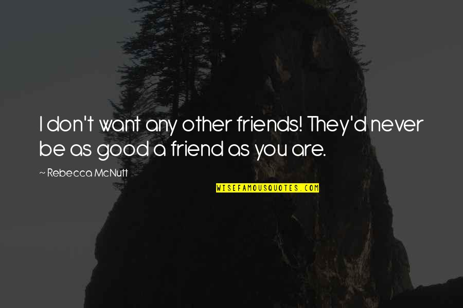 Best Friend Companion Quotes By Rebecca McNutt: I don't want any other friends! They'd never
