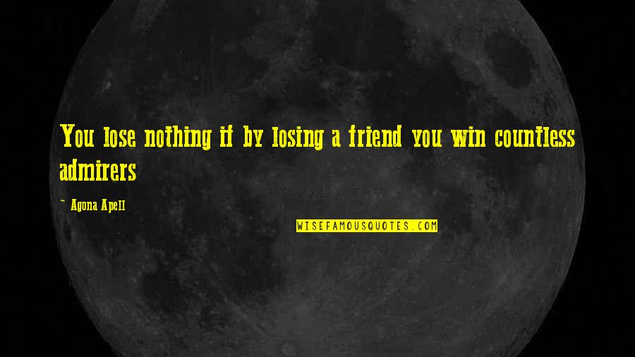 Best Friend Losing Quotes By Agona Apell: You lose nothing if by losing a friend