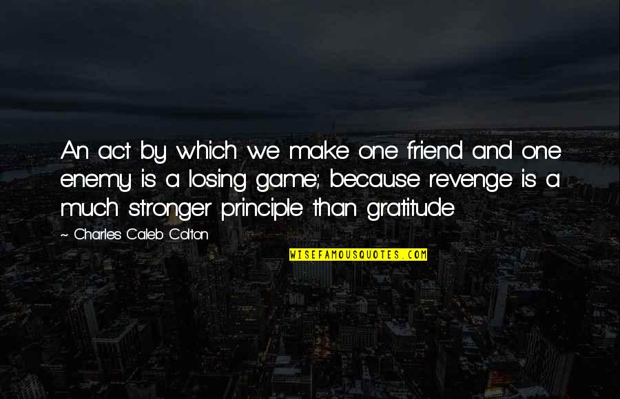 Best Friend Losing Quotes By Charles Caleb Colton: An act by which we make one friend