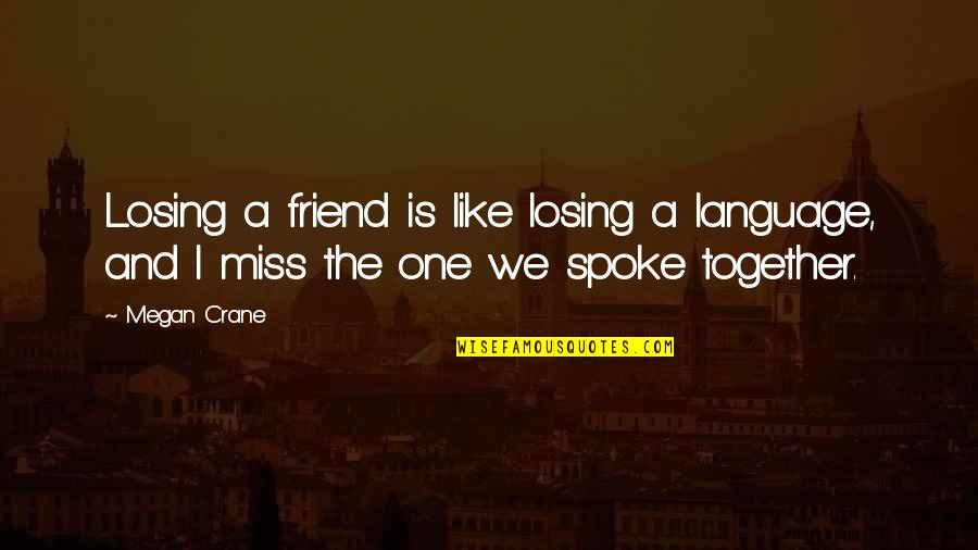 Best Friend Losing Quotes By Megan Crane: Losing a friend is like losing a language,