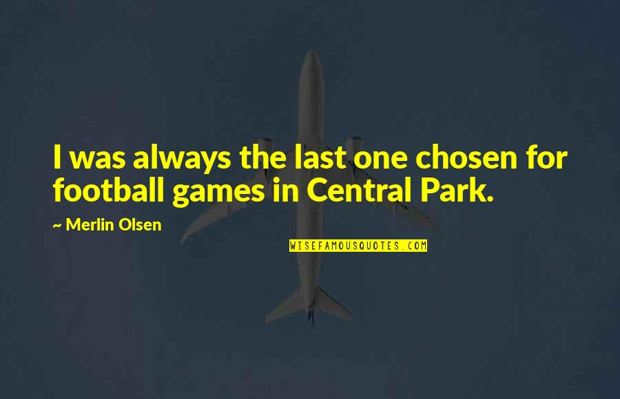 Best Friend Losing Quotes By Merlin Olsen: I was always the last one chosen for