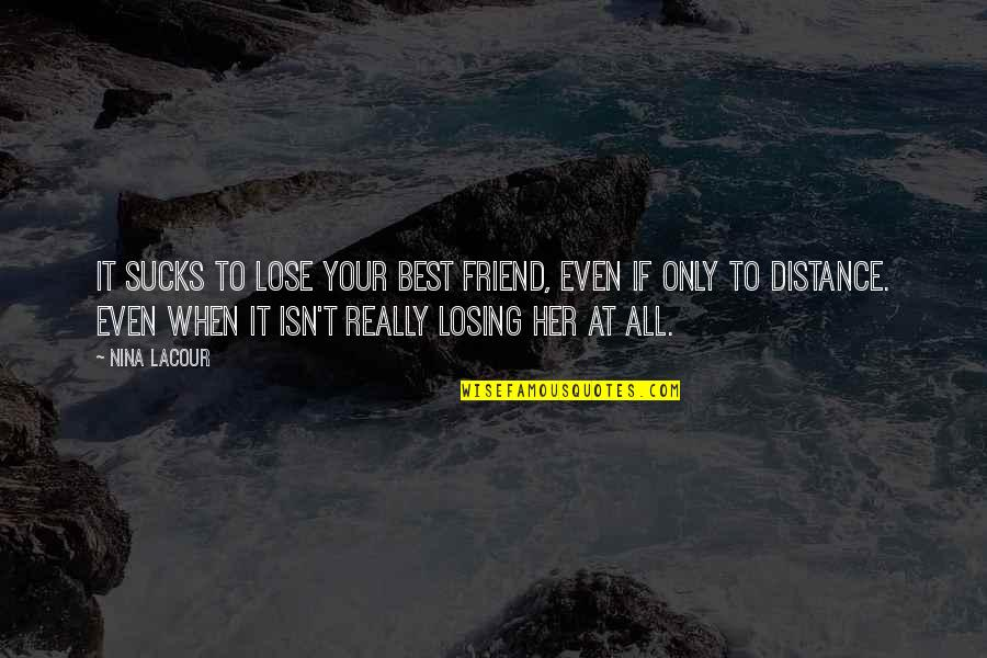 Best Friend Losing Quotes By Nina LaCour: It sucks to lose your best friend, even