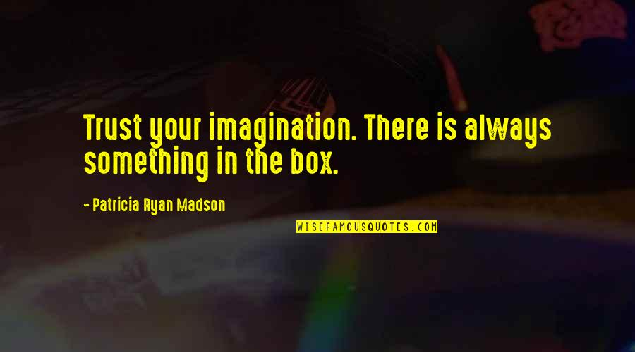 Best Friend Overseas Quotes By Patricia Ryan Madson: Trust your imagination. There is always something in