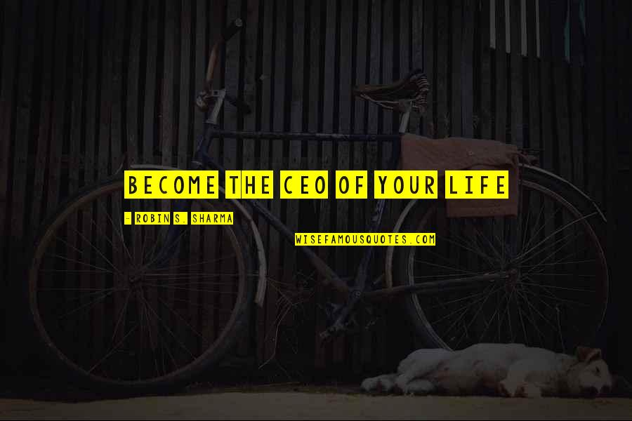 Best Friend Overseas Quotes By Robin S. Sharma: Become the CEO of Your Life