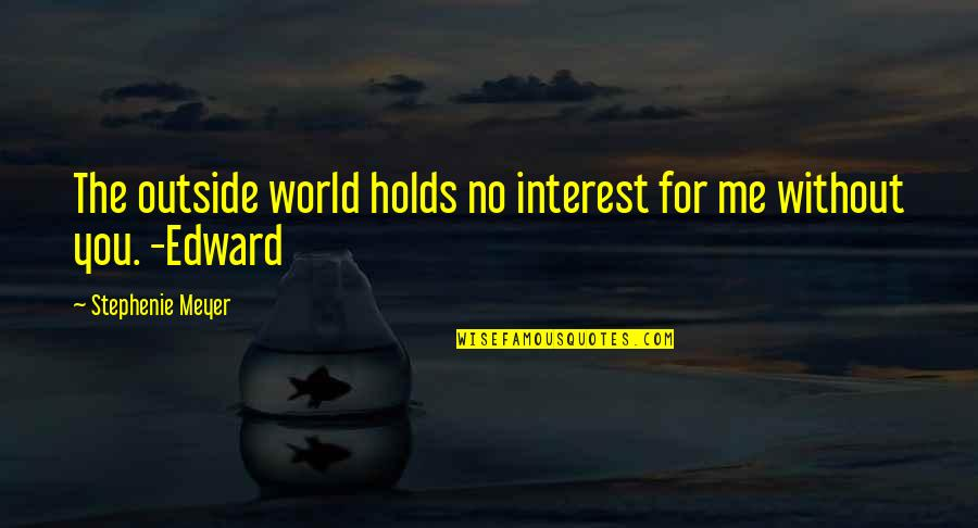 Best Friend Overseas Quotes By Stephenie Meyer: The outside world holds no interest for me